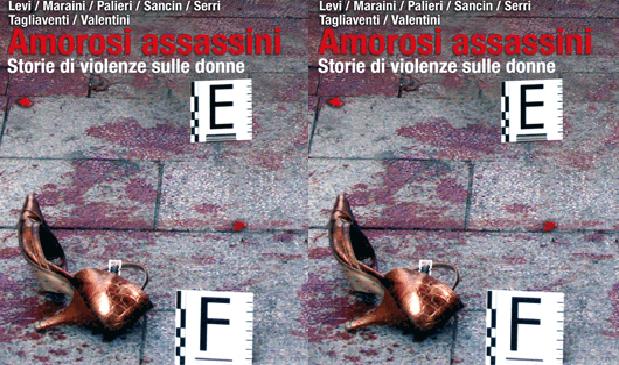 Amorosi assassini. Storie di violenze sulle donne